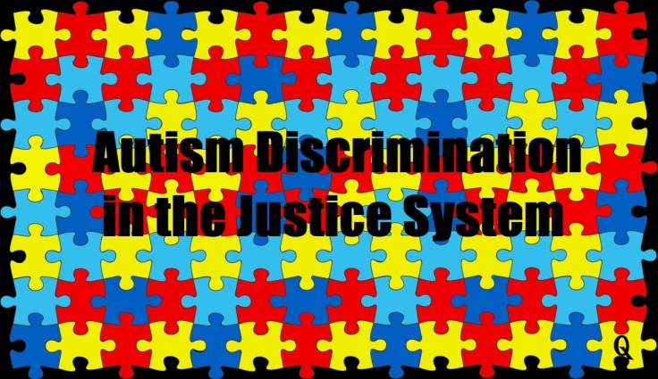 Autism Discrimination in the Justice System