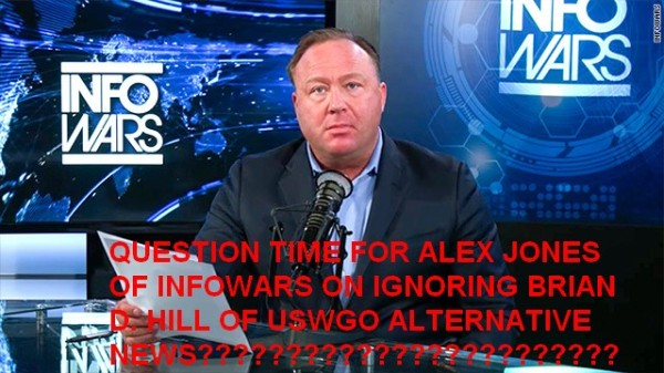 Question time for Infowars on ignoring Brian D David Hill of USWGO Alternative News